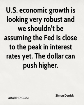 Simon Derrick  - U.S. economic growth is looking very robust and we shouldn't be assuming the Fed is close to the peak in interest rates yet. The dollar can push higher.