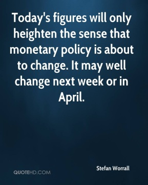 Stefan Worrall  - Today's figures will only heighten the sense that monetary policy is about to change. It may well change next week or in April.