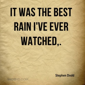 It was the best rain I've ever watched.
