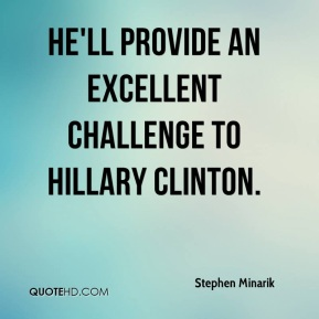 Stephen Minarik  - He'll provide an excellent challenge to Hillary Clinton.