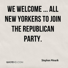 Stephen Minarik  - We welcome ... all New Yorkers to join the Republican Party.