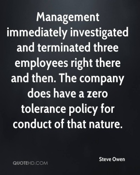 Steve Owen  - Management immediately investigated and terminated three employees right there and then. The company does have a zero tolerance policy for conduct of that nature.