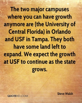 Steve Walsh  - The two major campuses where you can have growth anymore are (the University of Central Florida) in Orlando and USF in Tampa. They both have some land left to expand. We expect the growth at USF to continue as the state grows.