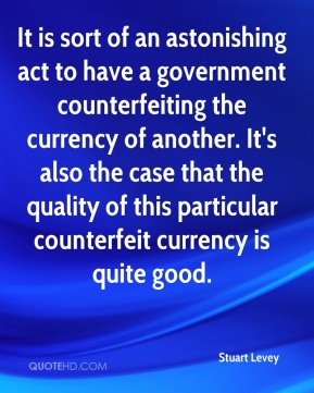 It is sort of an astonishing act to have a government counterfeiting the currency of another. It's also the case that the quality of this particular counterfeit currency is quite good.