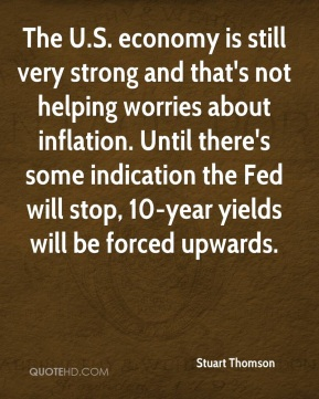 Stuart Thomson  - The U.S. economy is still very strong and that's not helping worries about inflation. Until there's some indication the Fed will stop, 10-year yields will be forced upwards.