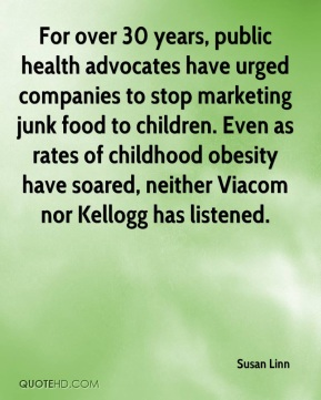 Susan Linn  - For over 30 years, public health advocates have urged companies to stop marketing junk food to children. Even as rates of childhood obesity have soared, neither Viacom nor Kellogg has listened.