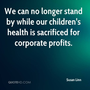 We can no longer stand by while our children's health is sacrificed for corporate profits.