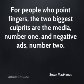 Susan MacManus  - For people who point fingers, the two biggest culprits are the media, number one, and negative ads, number two.