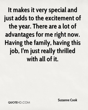 Suzanne Cook  - It makes it very special and just adds to the excitement of the year. There are a lot of advantages for me right now. Having the family, having this job, I'm just really thrilled with all of it.