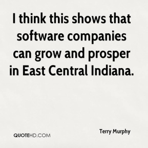 Terry Murphy  - I think this shows that software companies can grow and prosper in East Central Indiana.