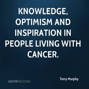 Terry Murphy  - knowledge, optimism and inspiration in people living with cancer.