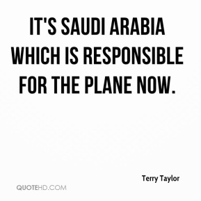 Terry Taylor  - It's Saudi Arabia which is responsible for the plane now.