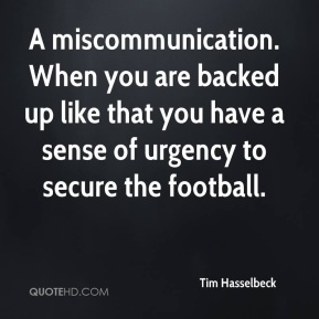A miscommunication. When you are backed up like that you have a sense of urgency to secure the football.