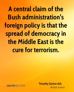 A central claim of the Bush administration's foreign policy is that the spread of democracy in the Middle East is the cure for terrorism.