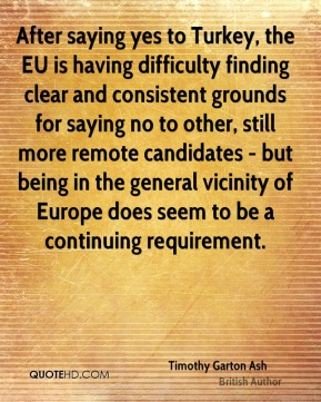 After saying yes to Turkey, the EU is having difficulty finding clear and consistent grounds for saying no to other, still more remote candidates - but being in the general vicinity of Europe does seem to be a continuing requirement.