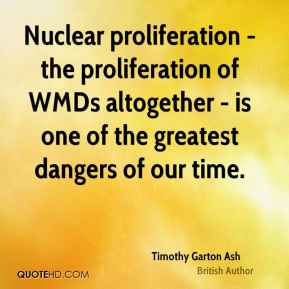 Nuclear proliferation - the proliferation of WMDs altogether - is one of the greatest dangers of our time.