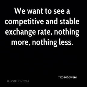 We want to see a competitive and stable exchange rate, nothing more, nothing less.