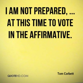 I am not prepared, ... at this time to vote in the affirmative.
