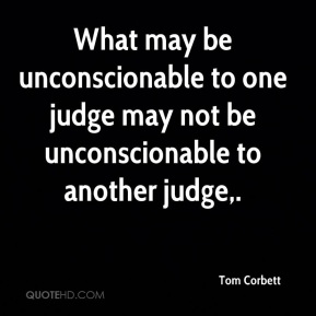 What may be unconscionable to one judge may not be unconscionable to another judge.