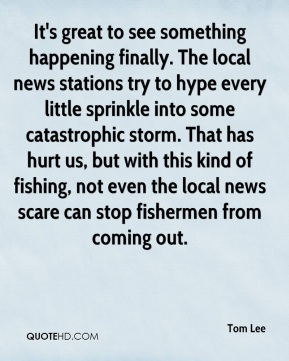 It's great to see something happening finally. The local news stations try to hype every little sprinkle into some catastrophic storm. That has hurt us, but with this kind of fishing, not even the local news scare can stop fishermen from coming out.
