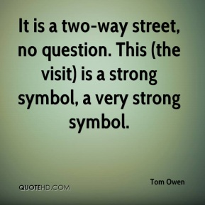 It is a two-way street, no question. This (the visit) is a strong symbol, a very strong symbol.