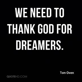 We need to thank God for dreamers.