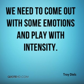 We need to come out with some emotions and play with intensity.