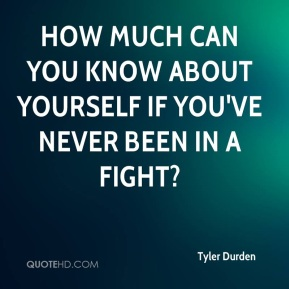 How much can you know about yourself if you've never been in a fight?