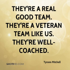 Tyronn Mitchell  - They're a real good team. They're a veteran team like us. They're well-coached.