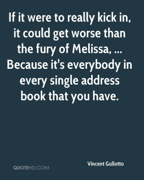 Vincent Gullotto  - If it were to really kick in, it could get worse than the fury of Melissa, ... Because it's everybody in every single address book that you have.
