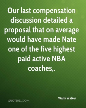 Our last compensation discussion detailed a proposal that on average would have made Nate one of the five highest paid active NBA coaches.