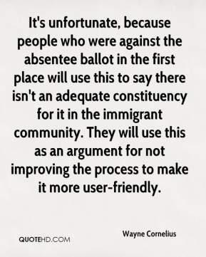 It's unfortunate, because people who were against the absentee ballot in the first place will use this to say there isn't an adequate constituency for it in the immigrant community. They will use this as an argument for not improving the process to make it more user-friendly.
