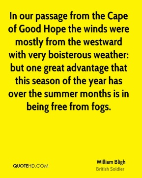 In our passage from the Cape of Good Hope the winds were mostly from the westward with very boisterous weather: but one great advantage that this season of the year has over the summer months is in being free from fogs.