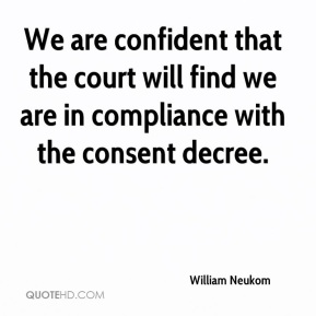 William Neukom  - We are confident that the court will find we are in compliance with the consent decree.