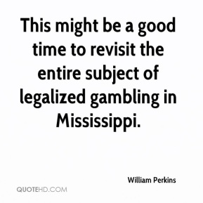 This might be a good time to revisit the entire subject of legalized gambling in Mississippi.