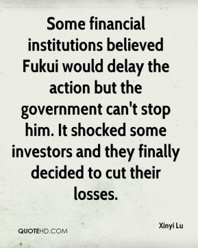 Xinyi Lu  - Some financial institutions believed Fukui would delay the action but the government can't stop him. It shocked some investors and they finally decided to cut their losses.