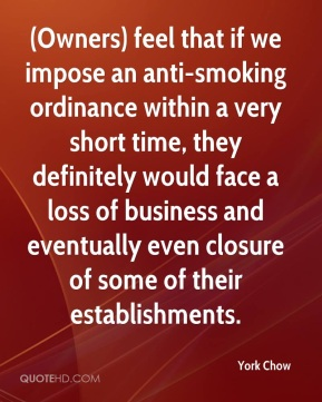 (Owners) feel that if we impose an anti-smoking ordinance within a very short time, they definitely would face a loss of business and eventually even closure of some of their establishments.