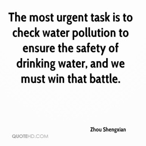 The most urgent task is to check water pollution to ensure the safety of drinking water, and we must win that battle.