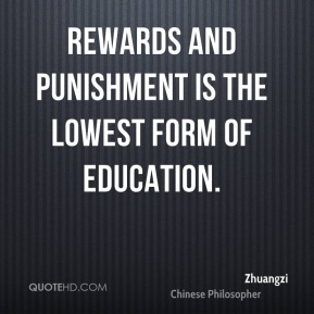 Rewards and punishment is the lowest form of education.
