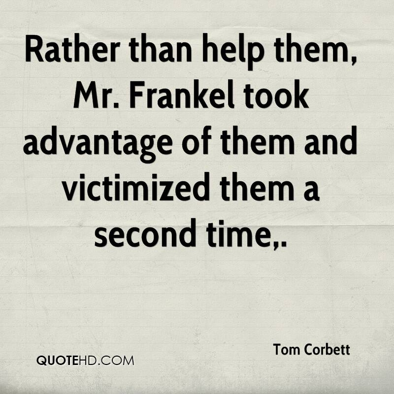 Rather than help them, Mr. Frankel took advantage of them and victimized them a second time.
