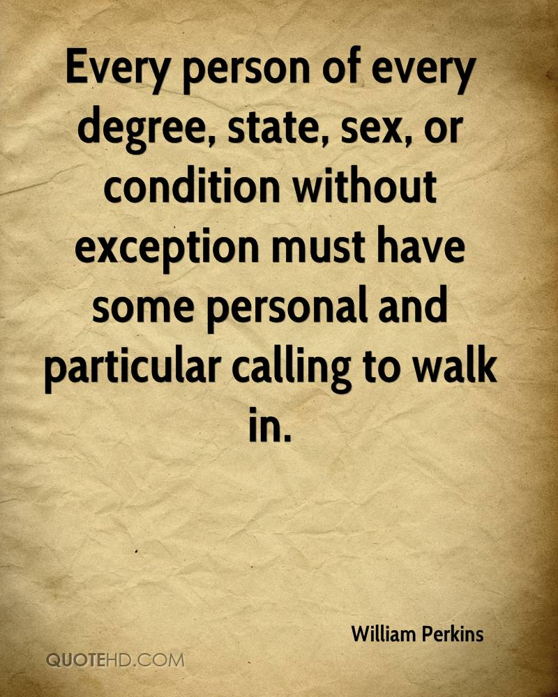 Every person of every degree, state, sex, or condition without exception must have some personal and particular calling to walk in.