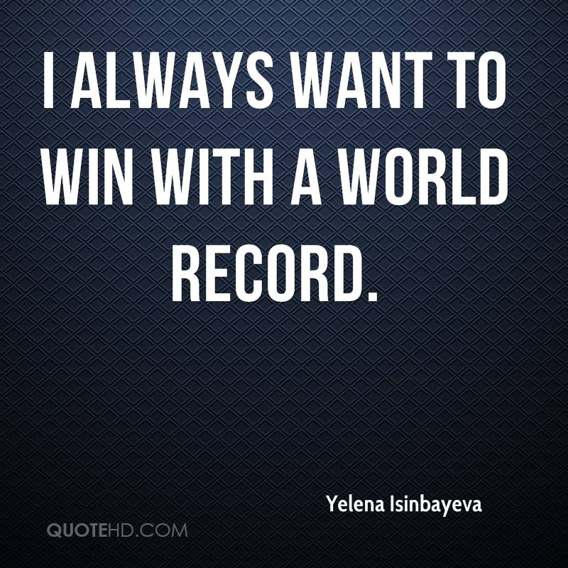 I always want to win with a world record.