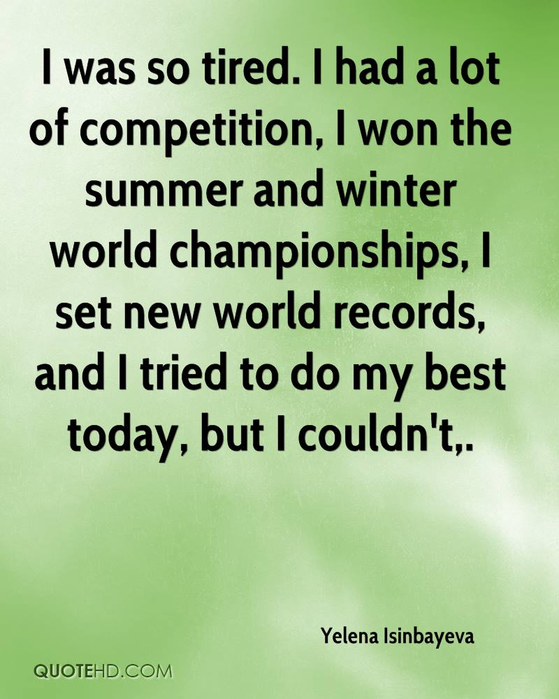 I was so tired. I had a lot of competition, I won the summer and winter world championships, I set new world records, and I tried to do my best today, but I couldn't.
