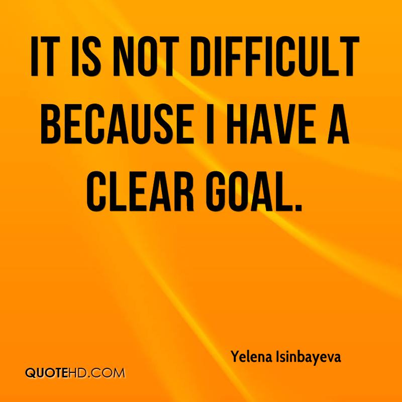 It is not difficult because I have a clear goal.
