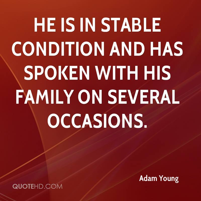 He is in stable condition and has spoken with his family on several occasions.