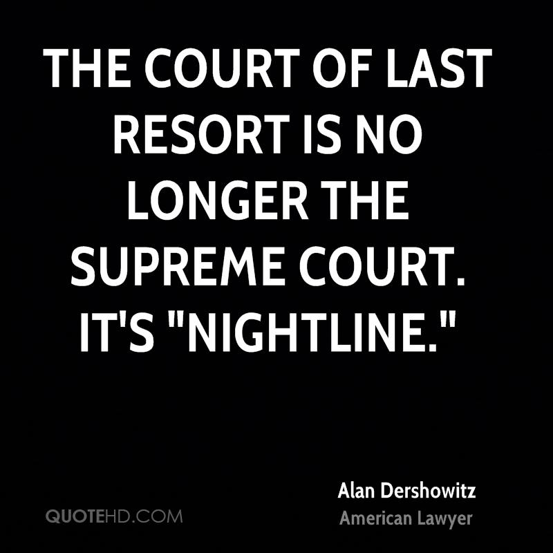 "The court of last resort is no longer the Supreme Court. It's ""Nightline."""