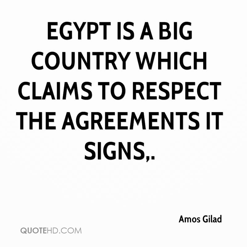 Egypt is a big country which claims to respect the agreements it signs.