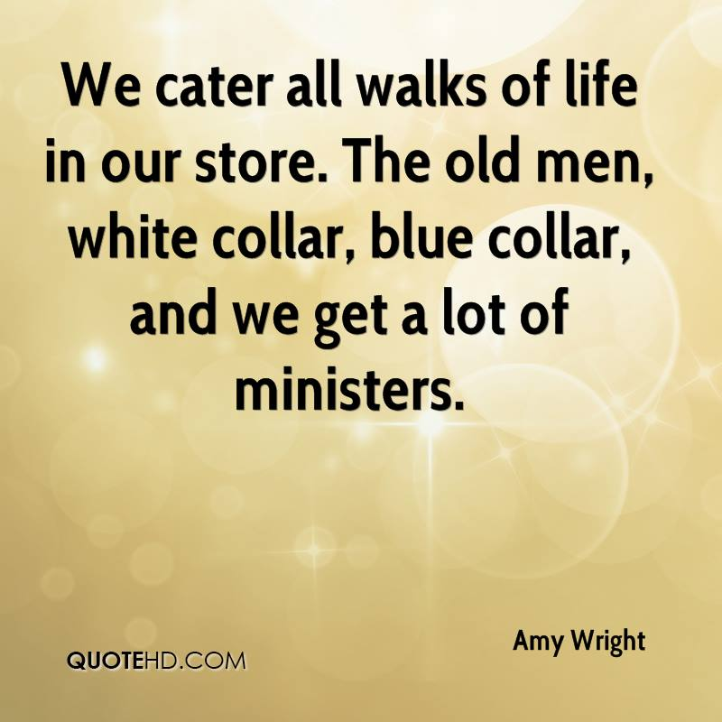 We cater all walks of life in our store. The old men, white collar, blue collar, and we get a lot of ministers.