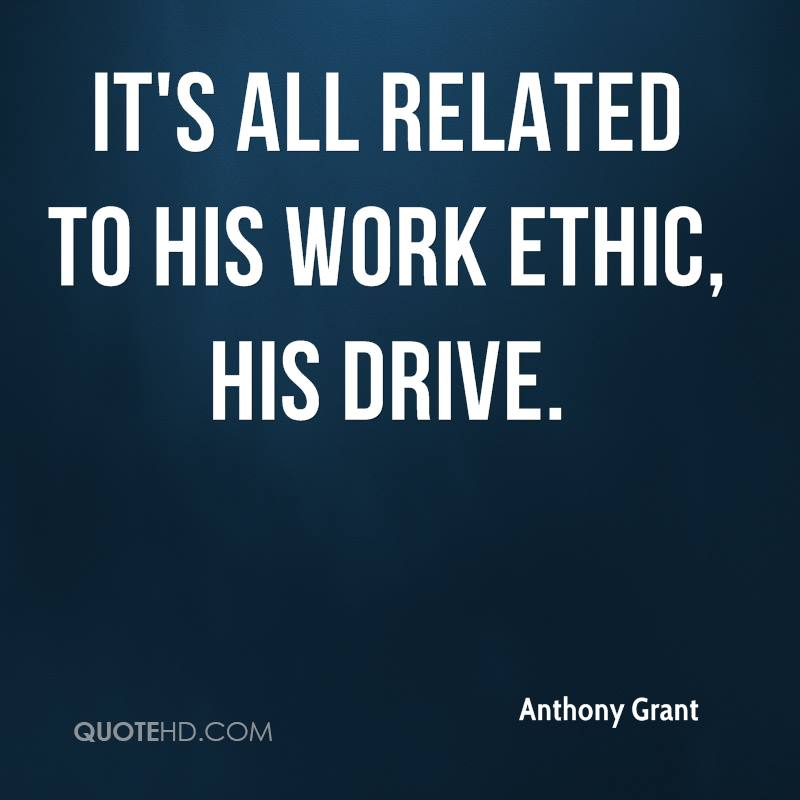 It's all related to his work ethic, his drive.