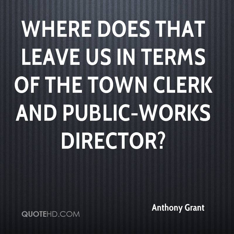 Where does that leave us in terms of the town clerk and public-works director?